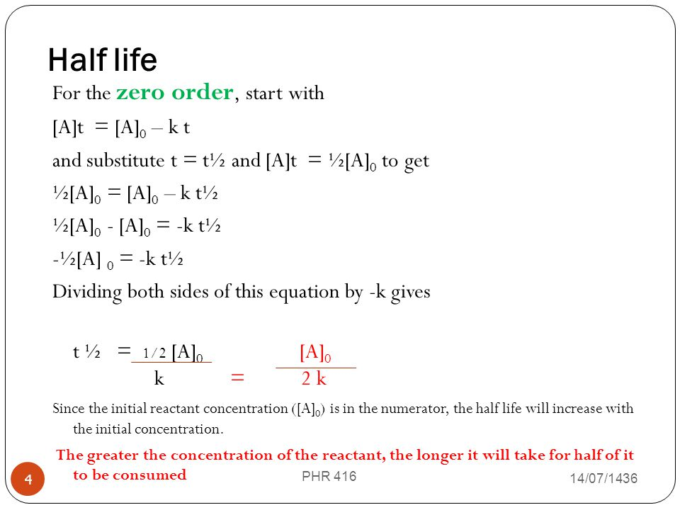 Half life For the zero order, start with [A]t = [A]0 – k t